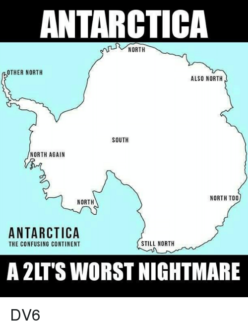 Memes, Antarctica, and 🤖: ANTARCTICA  R NORTH  OTHER NORTH  ALSO NORTH  SOUTH  NORTH AGAIN  NORTH TOO  NORTH  ANTARCTICA  STILL NORTH  THE CONFUSING CONTINENT  A 2LTS WORSTNIGHTMARE DV6
