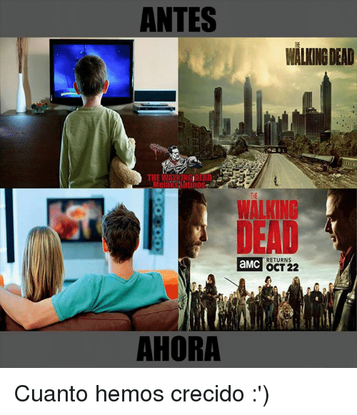 Memes, Walking Dead, and 🤖: ANTES  WALKING DEAD  THE WALKINGIDEAD  THE  WALKING  ENG  RETURNS  OCT 22  AHORA Cuanto hemos crecido :')