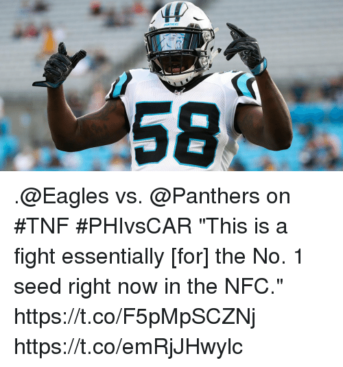 "Philadelphia Eagles, Memes, and Panthers: ANTHERS .@Eagles vs. @Panthers on #TNF #PHIvsCAR  ""This is a fight essentially [for] the No. 1 seed right now in the NFC."" https://t.co/F5pMpSCZNj https://t.co/emRjJHwylc"