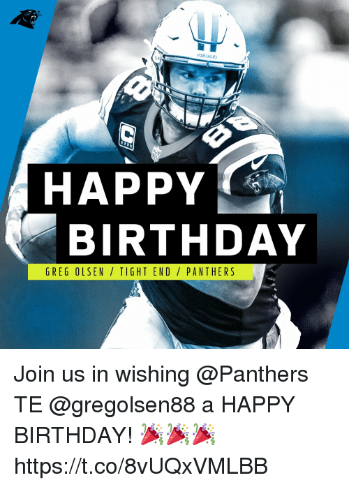Birthday, Greg Olsen, and Memes: ANTHERS  HAPPY  BIRTHDAY  GREG OLSEN / TIGHT END / PANTHERS Join us in wishing @Panthers TE @gregolsen88 a HAPPY BIRTHDAY! 🎉🎉🎉 https://t.co/8vUQxVMLBB