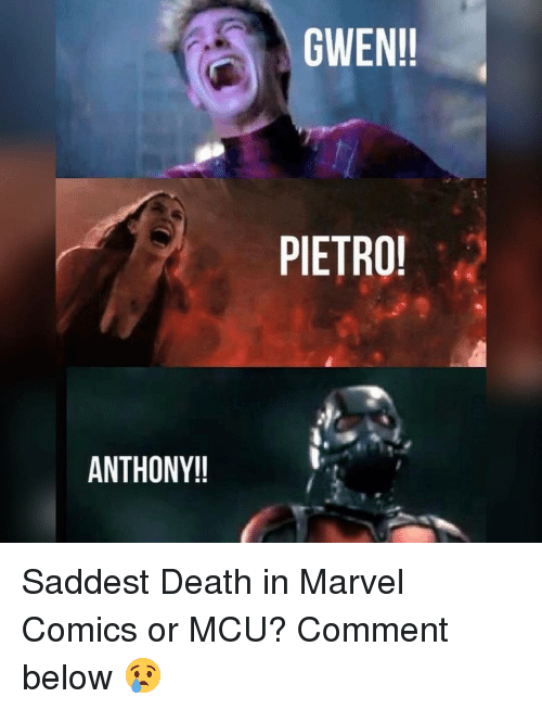 Marvel Comics, Memes, and 🤖: ANTHONY!!  GWEN!!  PIETRO! Saddest Death in Marvel Comics or MCU? Comment below 😢