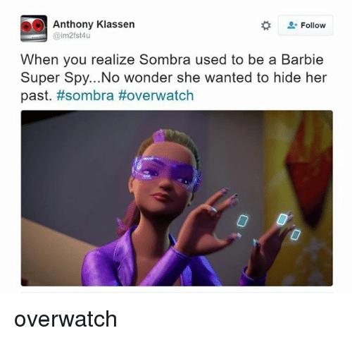 Anthony Klassen Follow When You Realize Sombra Used to Be a Barbie ...