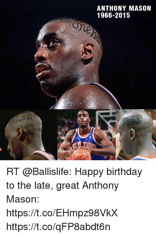 anthony mason 1966 2015 rt ballislife happy birthday to the late 29639324 anthony mason 1966 2015 rt happy birthday to the late great