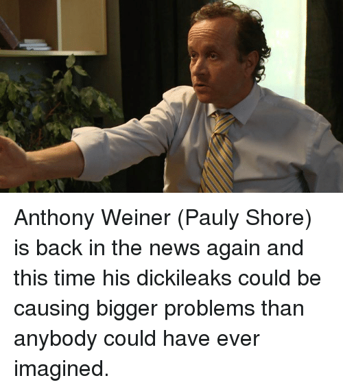 Dank, News, and Time: Anthony Weiner (Pauly Shore) is back in the news again and this time his dickileaks could be causing bigger problems than anybody could have ever imagined.
