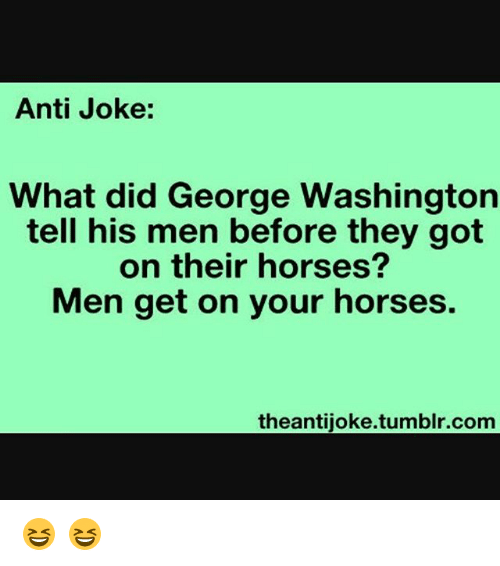 anti joke what did george washington tell his men before they got on