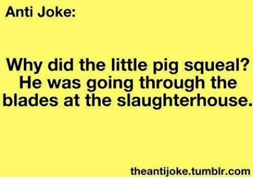 anti joke why did the little pig squeal he was going through the