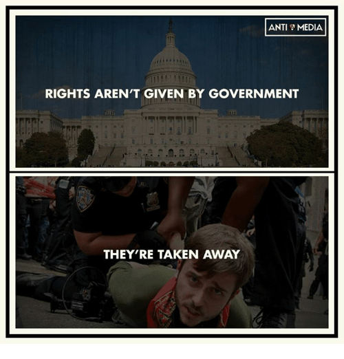Memes, Taken, and Government: ANTI MEDIA  RIGHTS AREN'T GIVEN BY GOVERNMENT  THEY'RE TAKEN AWAY