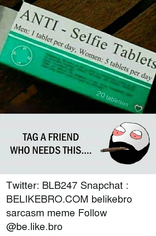 Memes, Tablet, and Tablets: ANTI tablet per day, Women: abl  5 tablets per day  20 tabletten  TAG A FRIEND  WHO NEEDS THIS... Twitter: BLB247 Snapchat : BELIKEBRO.COM belikebro sarcasm meme Follow @be.like.bro