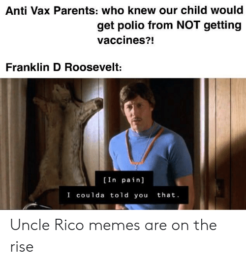 Memes, Parents, and Dank Memes: Anti Vax Parents: who knew our child would  get polio from NOT getting  vaccines?  Franklin D Roosevelt:  [In pain]  I coulda told you that. Uncle Rico memes are on the rise