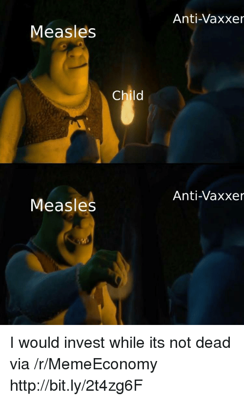 Anti Vaxxer Measles Child Anti Vaxxer Measles I Would Invest While