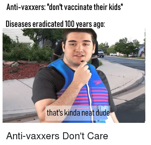 Anti Vaxxers Dont Vaccinate Their Kids Diseases Eradicated 100