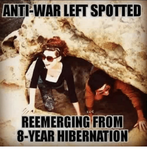 Memes, Anti, and 🤖: ANTI WAR LEFT SPOTTED  REEMERGING FROM  8-YEAR HIBERNATION