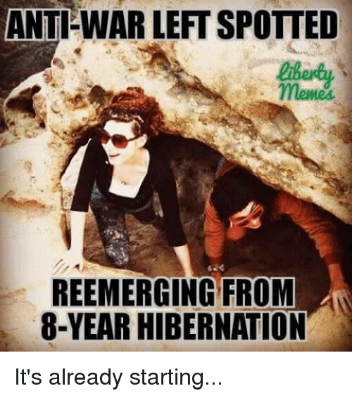 Memes, Anti, and 🤖: ANTI WAR LEFTSPOTTED  liberty  REEMERGING FROM  8-YEAR HIBERNATION It's already starting...