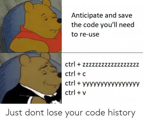 History, Code, and The Code: Anticipate and save  the code you'll need  to re-use  ctrl + zzzzzzzzzzzzzzzzz;z  ctrl c  ctrl yyyyyyyyyyyyyyyy  ctrl v Just dont lose your code history