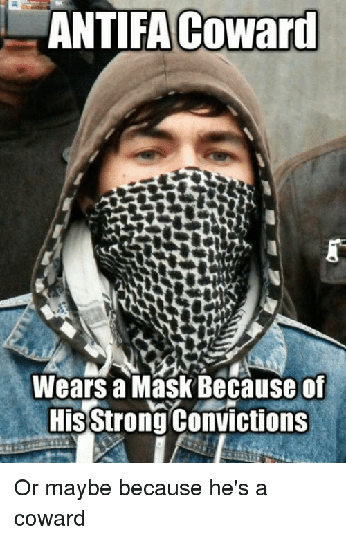 Memes, Strong, and Mask: ANTIFA Coward  Wears a Mask Because of  His strong Convictions Or maybe because he's a coward