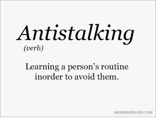 Dank, 🤖, and Them: Antistalking  (verb)  Learning a person's routine  inorder to avoid them  SADANDUSELESS.COMM
