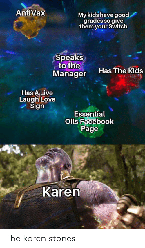 Facebook, Love, and Good: AntiVax  My kids have good  grades so give  them your Switch  Speaks  to the  Manager  Has The Kids  Has A Live  Laugh Love  Sign  Essential  Oils Facebook  Page  Karen The karen stones