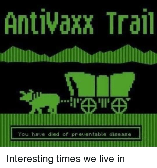 Live, Times, and Interesting: AntiVaxx Trail Interesting times we live in