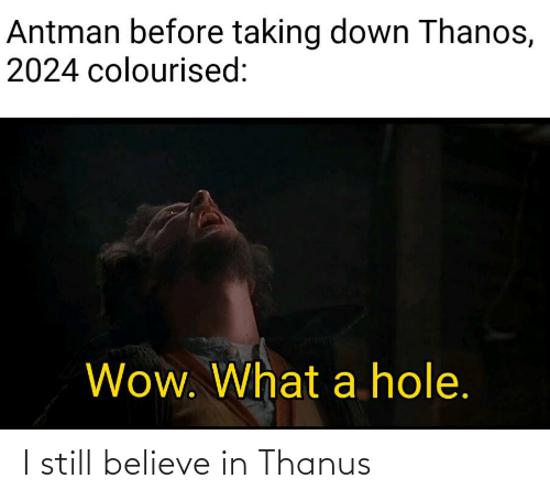 Marvel Comics, Wow, and Antman: Antman before taking down Thanos,  2024 colourised:  Wow. What a hole. I still believe in Thanus
