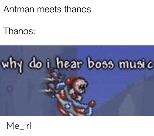 Antman Meets Thanos Thanos Why Do I Hear Boss Music Me_irl | Music