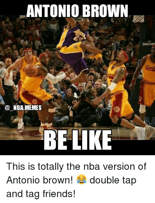 Be Like, Friends, and Meme: ANTONIO BROWN  NBA MEMES  BE LIKE This is totally the nba version of Antonio brown! 😂 double tap and tag friends!