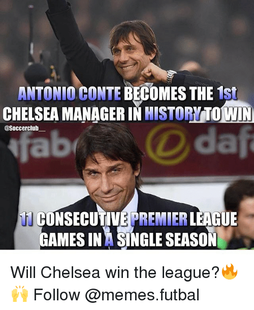 Chelsea, Memes, and The League: ANTONIO CONTE BECOMES THE  1st  HISTORYTO WIN  CHELSEA MANAGER IN  @Soccerclub  CONSECUTIVE LEAGUE  GAMESINA SINGLE SEASON Will Chelsea win the league?🔥🙌 Follow @memes.futbal