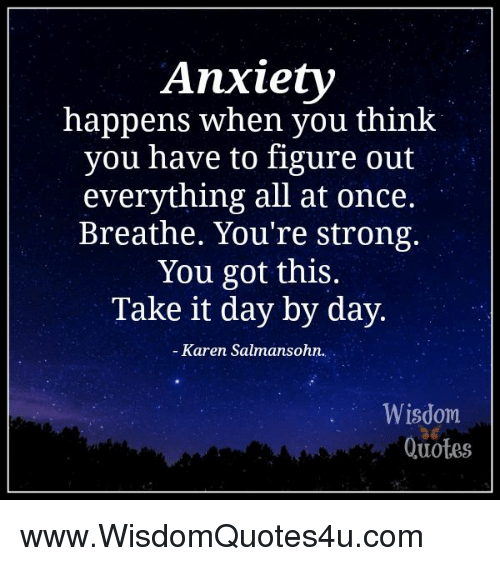 Anxiety Happens When You Think You Have To Figure Out Everything All