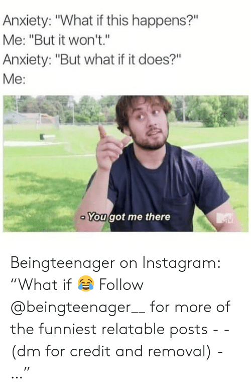 """Instagram, Anxiety, and Relatable: Anxiety: """"What if this happens?""""  Me: """"But it won't.""""  Anxiety: """"But what if it does?""""  Me:  You got me there Beingteenager on Instagram: """"What if 😂 Follow @beingteenager__ for more of the funniest relatable posts - -(dm for credit and removal) -…"""""""