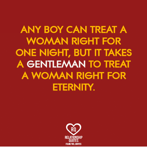 ANY BOY CAN TREAT a WOMAN RIGHT FOR ONE NIGHT BUT IT TAKES a ...