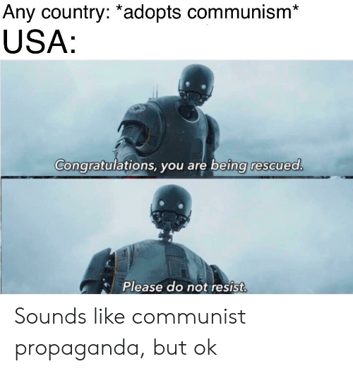 Any Country *Adopts Communism* USA Congratulations You Are Being
