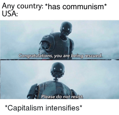 Any Country *Has Communism* USA Congratulations You Are Being