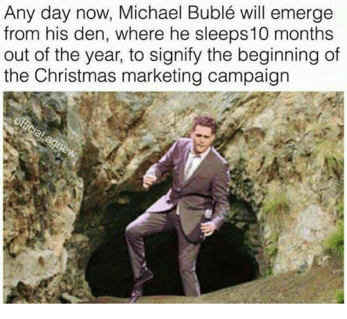 any day now michael bubl%C3%A9 will emerge from his den 9523494 ✅ 25 best memes about michael buble michael buble memes,Michael Buble Memes