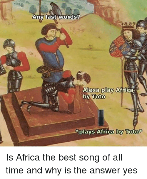 Any Last Words? Alexa Play Africa by Toto Plays Africa ...