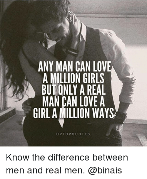 ANY MAN CAN LOVE a MILLION GIRLS BUT ONLY a REAL MAN CAN ...