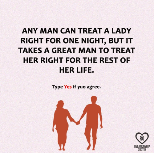 Any Man Can Treat A Lady Right For One Night But It Takes A Great
