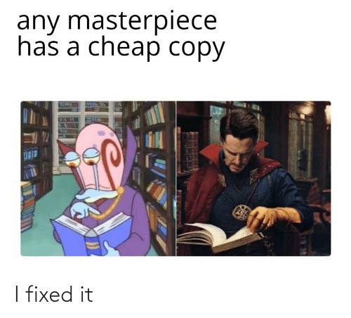 Masterpiece, Cheap, and  Copy: any masterpiece  has a cheap copy I fixed it