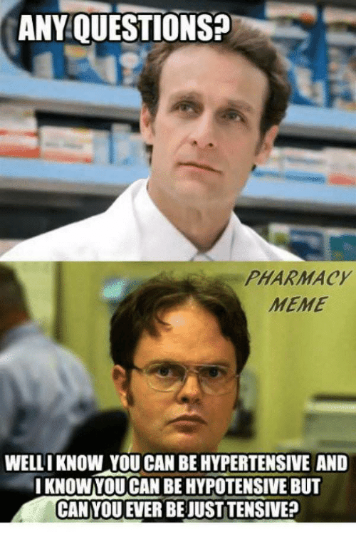 any questions pharmac meme welli know you can be hypertensive and 30541902 anyquestions pharmac meme welli know you can be hypertensive and i