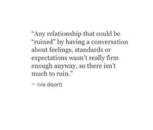 """Via, Firm, and Really: """"Any relationship that could be  """"ruined"""" by having a conversation  about feelings, standards or  expectations wasn't really firm  enough anyway, so there isn't  much to ruin.""""  9  (via disort)"""