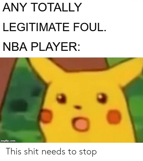 Nba, Shit, and Player: ANY TOTALLY  LEGITIMATE FOUL.  NBA PLAYER:  imgflip.com This shit needs to stop