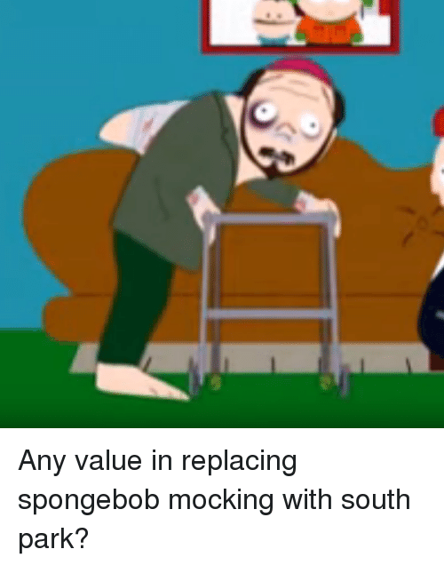 South Park SpongeBob And Any Value In Replacing Spongebob Mocking With