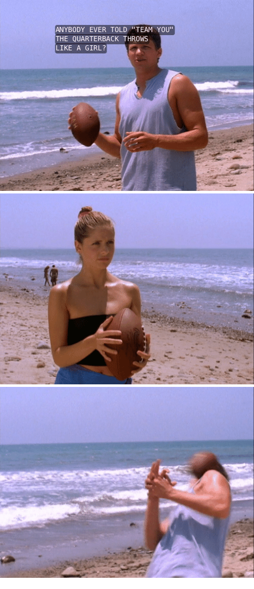"""Girl, You, and Quarterback: ANYBODY EVER TOLD""""TEAM YOU  THE QUARTERBACK THROWS  LIKE A GIRL?"""