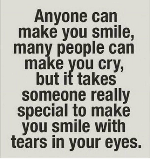 Anyone Can Make You Smile Many People Can Make You Cry But