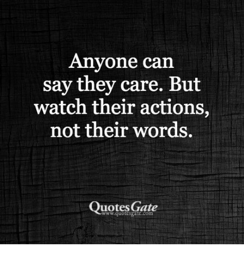 Anyone Can Say They Care But Watch Their Actions Not Their Words