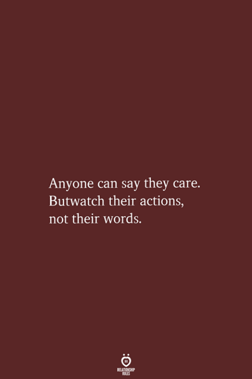 Can, They, and Words: Anyone can say they care.  Butwatch their actions,  not their words.  RELATIONSHIP  LES