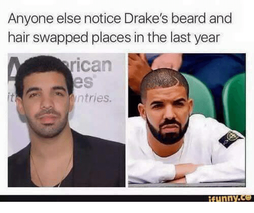 2eea3f990f4 Beard, Funny, and Memes: Anyone else notice Drake's beard and hair swapped  places