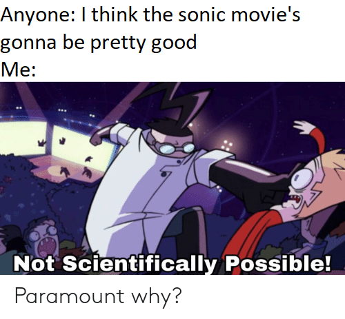 Anyone I Think the Sonic Movie's Gonna Be Pretty Good Me Not