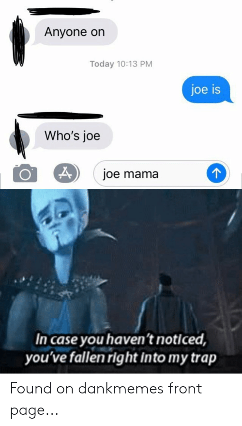 Anyone On Today 1013 Pm Joe Is Who S Joe Joe Mama In Case You Haven T Noticed You Ve Fallen Right Into My Trap Found On Dankmemes Front Page Trap Meme On Me Me Joemama is joe swanson's african ancestor, who appeared in untitled griffin family history. 1013 pm joe is who s joe joe mama