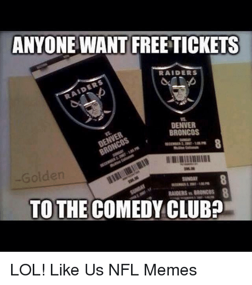 anyone want freetickets raiders denver broncos to the comedy club 19186678 ✅ 25 best memes about denver broncos denver broncos memes