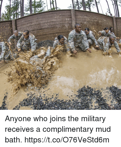 Memes, Military, and 🤖: Anyone who joins the military receives a complimentary mud bath. https://t.co/O76VeStd6m