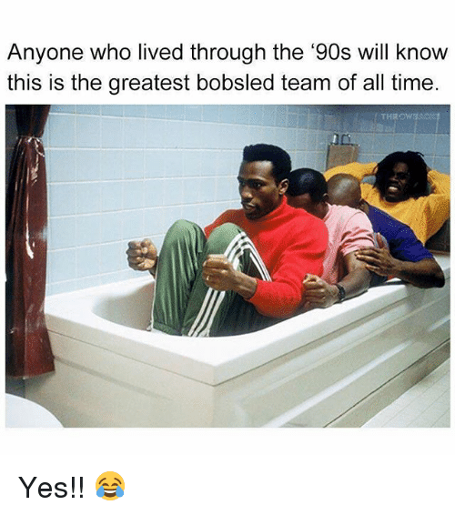 Memes, Time, and 90's: Anyone who lived through the '90s will know  this is the greatest bobsled team of all time.  TH Yes!! 😂
